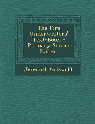 The Fire Underwriters' Text-Book (Paperback, Primary Source): Jeremiah Griswold