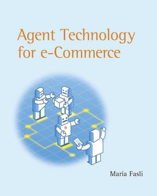 Agent Technology for E-Commerce (Paperback): Maria Fasli