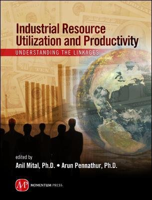 Industrial Resource Utilization and Productivity - Understanding the Linkages (Hardcover): Anil Mital, Arun Pennathur