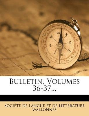 Bulletin, Volumes 36-37... (French, Paperback): Soci T De Langue Et De Litt Rature W, Societe De Langue Et De Litterature W.