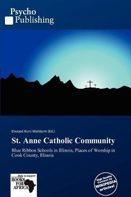 St. Anne Catholic Community (Paperback): Elwood Kuni Waldorm
