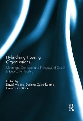 Hybridising Housing Organisations - Meanings, Concepts and Processes of Social Enterprise in Housing (Hardcover, New): David...