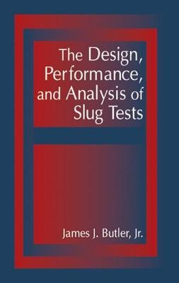 The Design, Performance, and Analysis of Slug Tests (Hardcover): James Johnson Butler