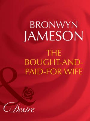 The Bought-and-Paid-For Wife (Electronic book text, ePub First edition): Bronwyn Jameson