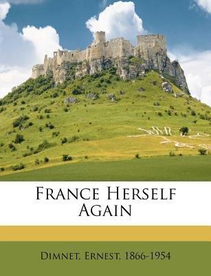 France Herself Again (Paperback): Ernest Dimnet