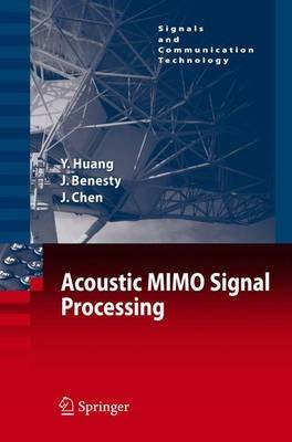 Acoustic MIMO Signal Processing (Paperback, 1st ed. Softcover of orig. ed. 2006): Yiteng Huang, Jacob Benesty, Jingdong Chen