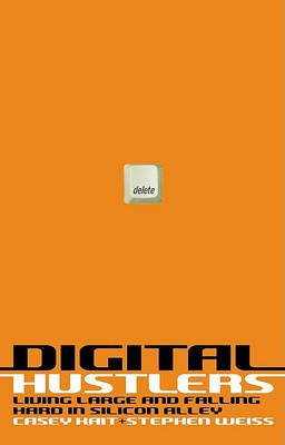 Digital Hustlers - Living Large and Falling Hard in Silicon Alley (Electronic book text): Casey Kait, Stephen Weiss