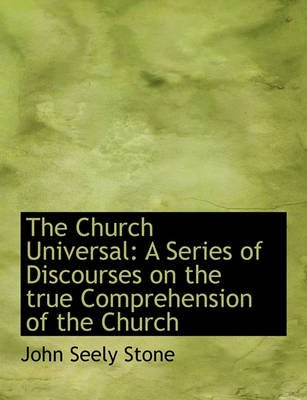 The Church Universal - A Series of Discourses on the True Comprehension of the Church (Large print, Paperback, large type...