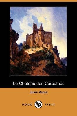 Le Chateau Des Carpathes (Dodo Press) (French, Paperback): Jules Verne