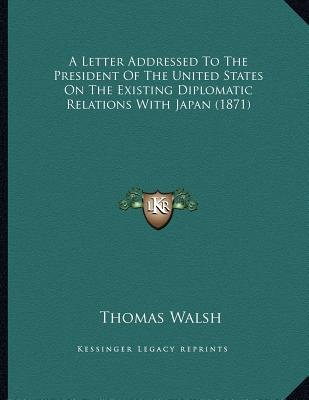A Letter Addressed To The President Of The United States On The Existing Diplomatic Relations With Japan (1871) (Paperback):...
