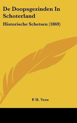 de Doopsgezinden in Schoterland - Historische Schetsen (1869) (Chinese, Dutch, English, Hardcover): P. H. Veen