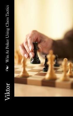 Win at Poker Using Chess Tactics (Paperback): Viktor