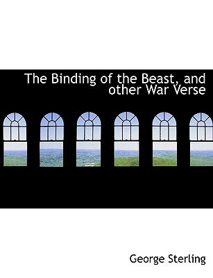 The Binding of the Beast, and Other War Verse (Large print, Paperback, large type edition): George Sterling