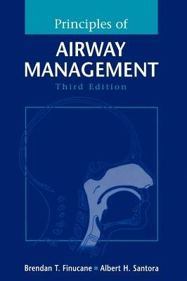 Principles of Airway Management (Paperback, 3rd Revised edition): Brendan T. Finucane, Albert H Santora