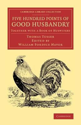 Five Hundred Points of Good Husbandry - Together with a Book of Huswifery (Paperback): Thomas Tusser