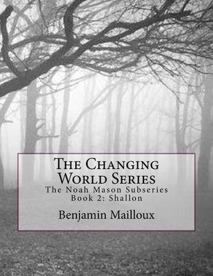 The Changing World Series - The Noah Mason Sub Series Book 2: Shallon (Paperback): Benjamin Russell Mailloux