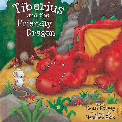 Tiberius and the Friendly Dragon (Hardcover): Keith Harvey