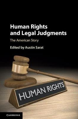 Human Rights and Legal Judgments - The American Story (Hardcover): Austin Sarat