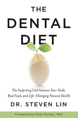 The Dental Diet - The Surprising Link between Your Teeth, Real Food, and Life-Changing Natural Health (Paperback): Steven Lin