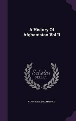 A History of Afghanistan Vol II (Hardcover): Soloman W E Gladstone