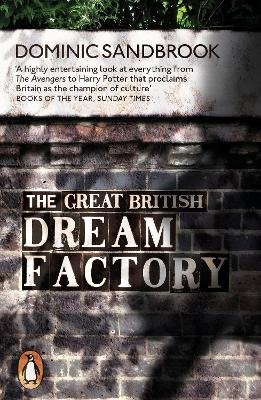 The Great British Dream Factory - The Strange History of Our National Imagination (Paperback): Dominic Sandbrook