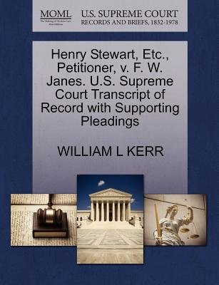 Henry Stewart, Etc., Petitioner, V. F. W. Janes. U.S. Supreme Court Transcript of Record with Supporting Pleadings (Paperback):...