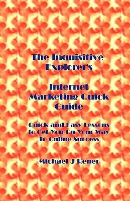 Inquisitive Explorer's Internet Marketing Quickguide (Paperback): Michael J. Rener