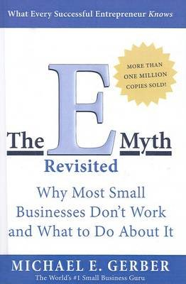 The E-Myth Revisited - Why Most Small Businesses Don't Work and What to Do about It (Hardcover): Michael E. Gerber