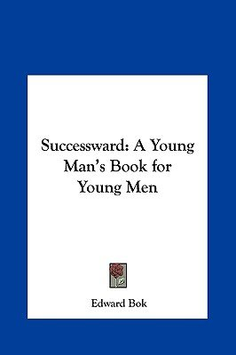 Successward - A Young Man's Book for Young Men (Hardcover): Edward Bok