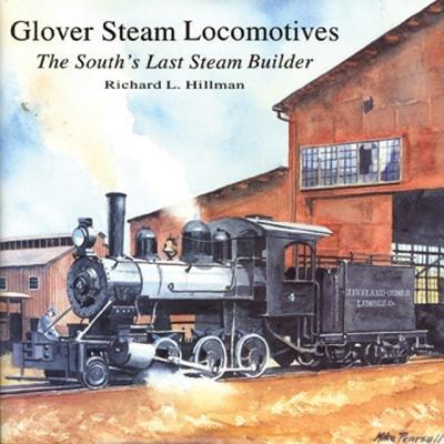 Glover Steam Locomotives - The South's Last Steam Builder (Hardcover): Richard L. Hillman