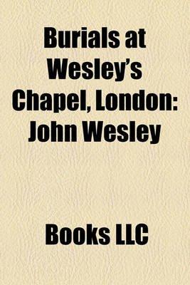 Burials at Wesley's Chapel, London - John Wesley, William Fiddian Moulton, Jabez Bunting, William Morley Punshon...