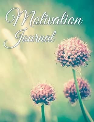 Motivation Journal (Paperback): Speedy Publishing LLC