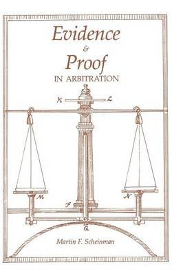Evidence and Proof in Arbitration (Paperback): Martin F. Scheinman