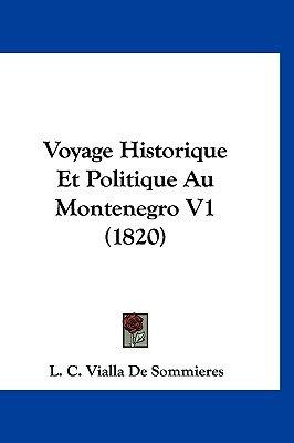 Voyage Historique Et Politique Au Montenegro V1 (1820) (English, French, Hardcover): L. C. Vialla De Sommieres