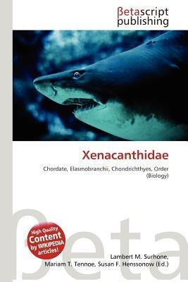 Xenacanthidae (Paperback): Lambert M. Surhone, Mariam T. Tennoe, Susan F. Henssonow