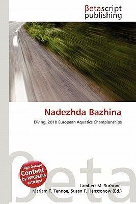 Nadezhda Bazhina (Paperback): Lambert M. Surhone, Mariam T. Tennoe, Susan F. Henssonow