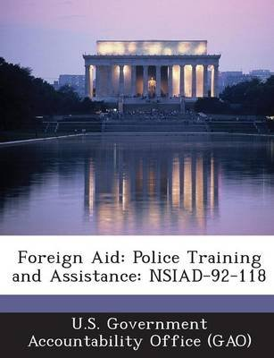 Foreign Aid - Police Training and Assistance: Nsiad-92-118 (Paperback): U S Government Accountability Office (G, U.S....