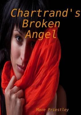 Chartrand's Broken Angel (Paperback): Mave Priestley
