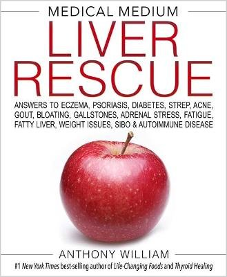 Medical Medium Liver Rescue - Answers to Eczema, Psoriasis, Diabetes, Strep, Acne, Gout, Bloating, Gallstones, Adrenal Stress,...