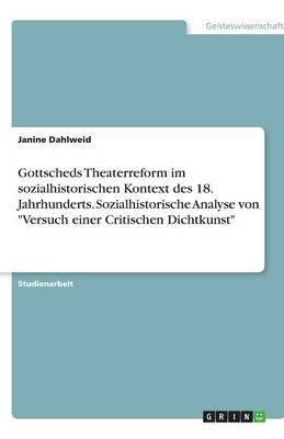 """Gottscheds Theaterreform Im Sozialhistorischen Kontext Des 18. Jahrhunderts. Sozialhistorische Analyse Von """"Versuch Einer..."""