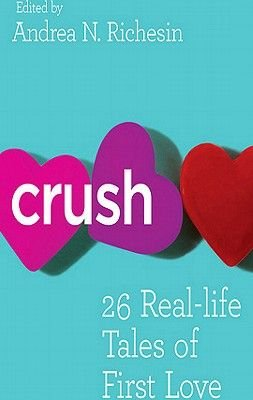 Crush - 26 Real-Life Tales of First Love (Electronic book text): Andrea N Richesin