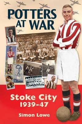 Potters at War: Stoke City 1939-47 (Electronic book text): Simon Lowe