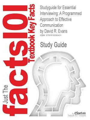 Studyguide: Outlines & Highlights for Essential Interviewing - A Programmed Approach to Effective Communication by David R....