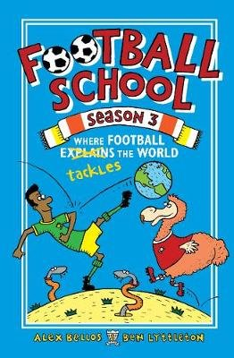 Football School Season 3: Where Football Explains the World (Paperback): Alex Bellos, Ben Lyttleton