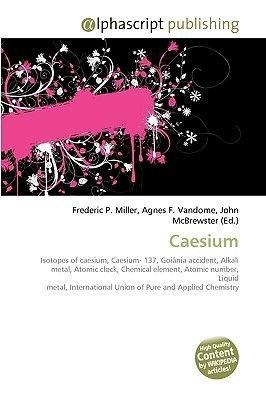 Caesium (Paperback): Frederic P. Miller, Agnes F. Vandome, John McBrewster