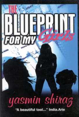 The Blueprint for My Girls - Life Lessons for Today's Young Women (Paperback): Yasmin Shiraz