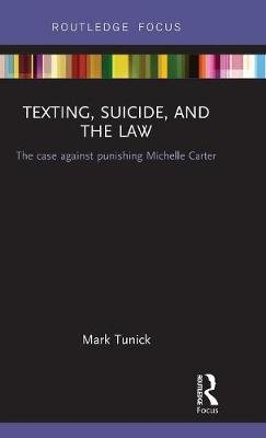 Texting, Suicide, and the Law - The case against punishing Michelle Carter (Hardcover): Mark Tunick