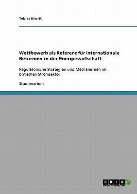 Wettbewerb ALS Referenz Fur Internationale Reformen in Der Energiewirtschaft (German, Paperback): Tobias Kiwitt