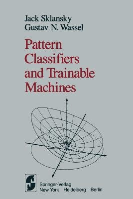 Pattern Classifiers and Trainable Machines (Paperback, Softcover reprint of the original 1st ed. 1981): Jack Sklansky, G N...