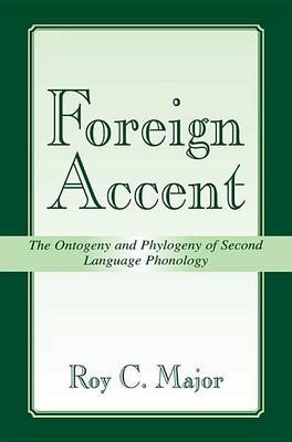 Foreign Accent - The Ontogeny and Phylogeny of Second Language Phonology (Electronic book text): Roy C. Major